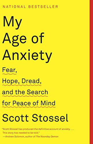My Age of Anxiety: Fear, Hope, Dread, and the Search for Peace of Mind Book by Scott Stossel